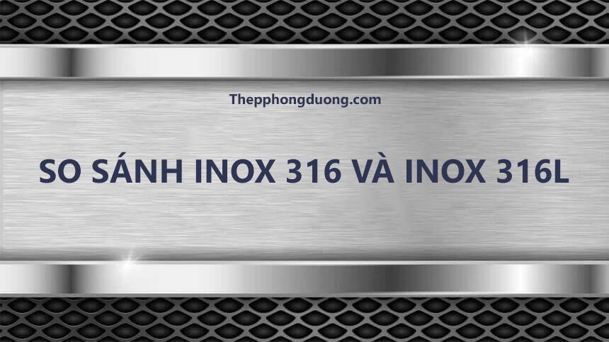 So sánh inox 316 và inox 316L